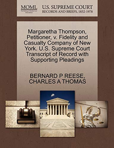 9781270439554: Margaretha Thompson, Petitioner, v. Fidelity and Casualty Company of New York. U.S. Supreme Court Transcript of Record with Supporting Pleadings