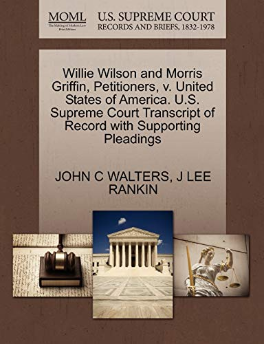 9781270439714: Willie Wilson and Morris Griffin, Petitioners, v. United States of America. U.S. Supreme Court Transcript of Record with Supporting Pleadings