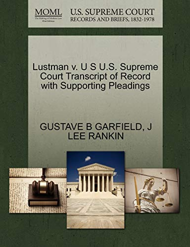 Lustman v. U S U.S. Supreme Court Transcript of Record with Supporting Pleadings: GUSTAVE B ...