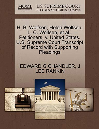 9781270440895: H. B. Wolfsen, Helen Wolfsen, L. C. Wolfsen, et al., Petitioners, v. United States. U.S. Supreme Court Transcript of Record with Supporting Pleadings