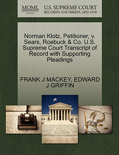 9781270448433: Norman Klotz, Petitioner, v. Sears, Roebuck & Co. U.S. Supreme Court Transcript of Record with Supporting Pleadings