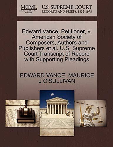 Edward Vance, Petitioner, v. American Society of Composers, Authors and Publishers et al. U.S. Supreme Court Transcript of Record with Supporting Pleadings (1270450395) by EDWARD VANCE; MAURICE J O'SULLIVAN