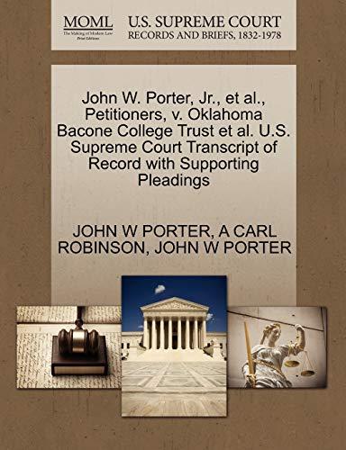 9781270451808: John W. Porter, Jr., et al., Petitioners, v. Oklahoma Bacone College Trust et al. U.S. Supreme Court Transcript of Record with Supporting Pleadings