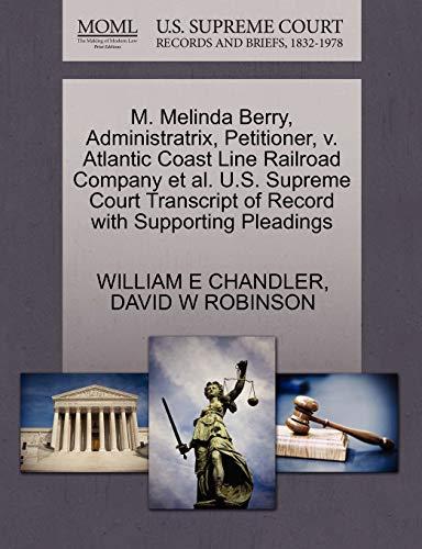 9781270452874: M. Melinda Berry, Administratrix, Petitioner, v. Atlantic Coast Line Railroad Company et al. U.S. Supreme Court Transcript of Record with Supporting Pleadings