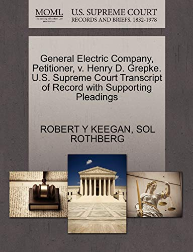 9781270457527: General Electric Company, Petitioner, v. Henry D. Grepke. U.S. Supreme Court Transcript of Record with Supporting Pleadings