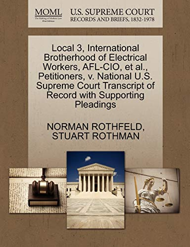 9781270459545: Local 3, International Brotherhood of Electrical Workers, AFL-CIO, et al., Petitioners, v. National U.S. Supreme Court Transcript of Record with Supporting Pleadings