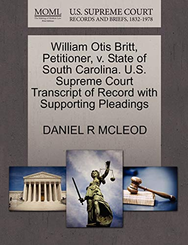 9781270460978: William Otis Britt, Petitioner, v. State of South Carolina. U.S. Supreme Court Transcript of Record with Supporting Pleadings