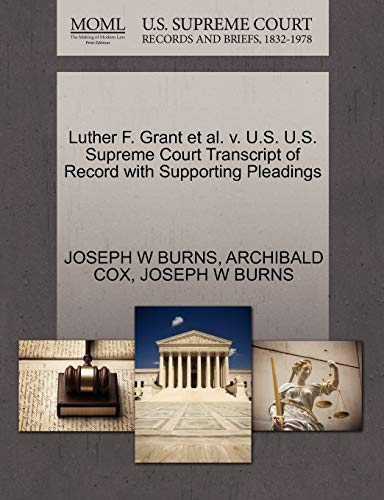 Luther F. Grant et al. v. U.S. U.S. Supreme Court Transcript of Record with Supporting Pleadings: ...
