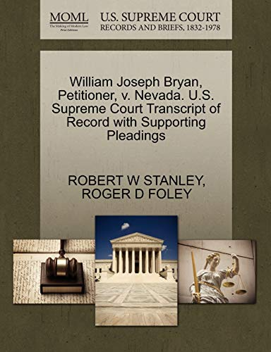 William Joseph Bryan, Petitioner, v. Nevada. U.S. Supreme Court Transcript of Record with Supporting Pleadings (1270465090) by STANLEY, ROBERT W; FOLEY, ROGER D