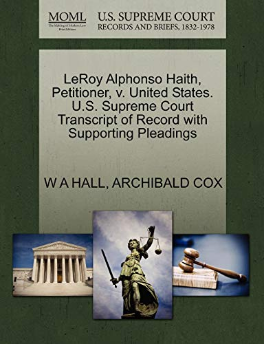 LeRoy Alphonso Haith, Petitioner, v. United States. U.S. Supreme Court Transcript of Record with ...