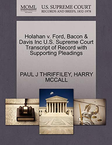 9781270465904: Holahan v. Ford, Bacon & Davis Inc U.S. Supreme Court Transcript of Record with Supporting Pleadings