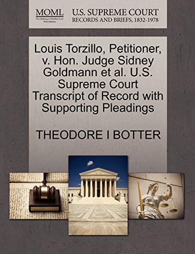 9781270469094: Louis Torzillo, Petitioner, v. Hon. Judge Sidney Goldmann et al. U.S. Supreme Court Transcript of Record with Supporting Pleadings