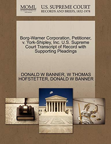 9781270469186: Borg-Warner Corporation, Petitioner, v. York-Shipley, Inc. U.S. Supreme Court Transcript of Record with Supporting Pleadings