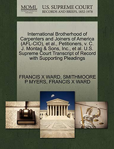 9781270472803: International Brotherhood of Carpenters and Joiners of America (AFL-CIO), et al., Petitioners, v. C. J. Montag & Sons, Inc., et al. U.S. Supreme Court Transcript of Record with Supporting Pleadings