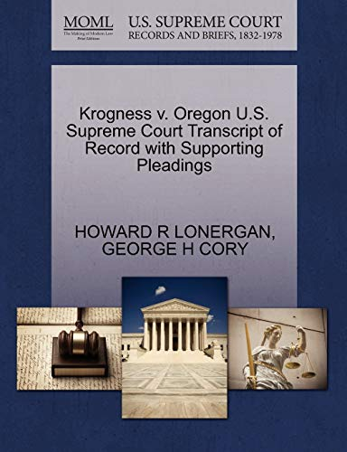 Krogness v. Oregon U.S. Supreme Court Transcript of Record with Supporting Pleadings: HOWARD R ...
