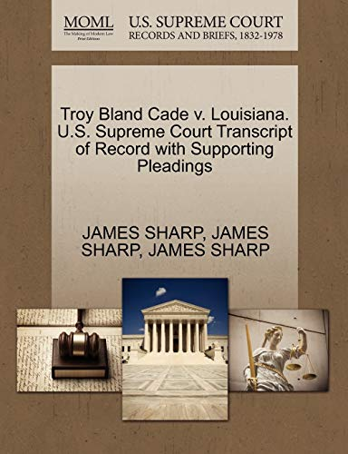 Troy Bland Cade v. Louisiana. U.S. Supreme Court Transcript of Record with Supporting Pleadings: ...