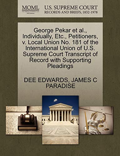 9781270478522: George Pekar et al., Individually, Etc., Petitioners, v. Local Union No. 181 of the International Union of U.S. Supreme Court Transcript of Record with Supporting Pleadings