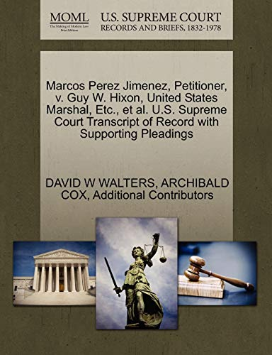 9781270479864: Marcos Perez Jimenez, Petitioner, v. Guy W. Hixon, United States Marshal, Etc., et al. U.S. Supreme Court Transcript of Record with Supporting Pleadings