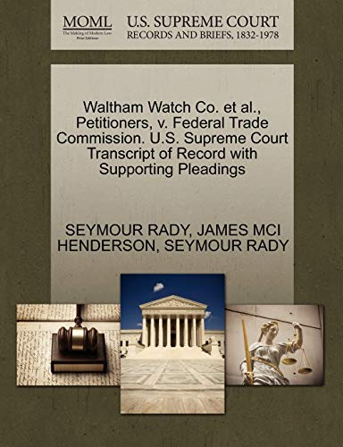 9781270479918: Waltham Watch Co. et al., Petitioners, v. Federal Trade Commission. U.S. Supreme Court Transcript of Record with Supporting Pleadings