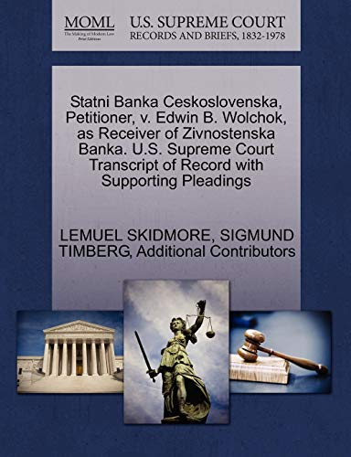 9781270485582: Statni Banka Ceskoslovenska, Petitioner, v. Edwin B. Wolchok, as Receiver of Zivnostenska Banka. U.S. Supreme Court Transcript of Record with Supporting Pleadings