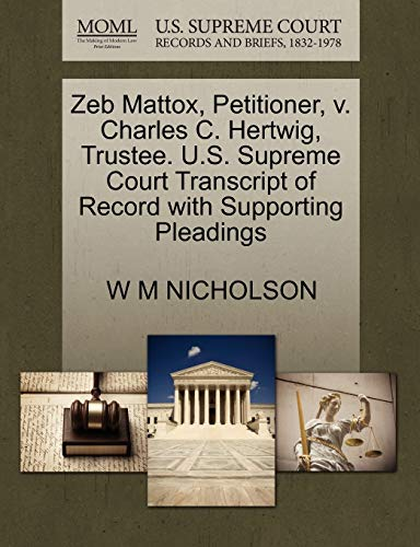 Zeb Mattox, Petitioner, v. Charles C. Hertwig, Trustee. U.S. Supreme Court Transcript of Record ...