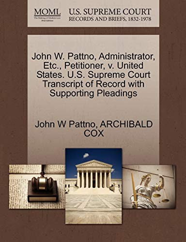 John W. Pattno, Administrator, Etc., Petitioner, v. United States. U.S. Supreme Court Transcript of...