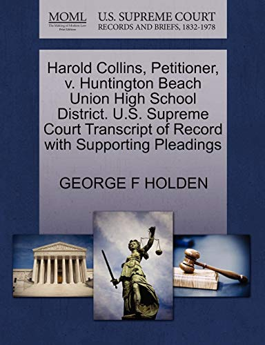 9781270489481: Harold Collins, Petitioner, v. Huntington Beach Union High School District. U.S. Supreme Court Transcript of Record with Supporting Pleadings