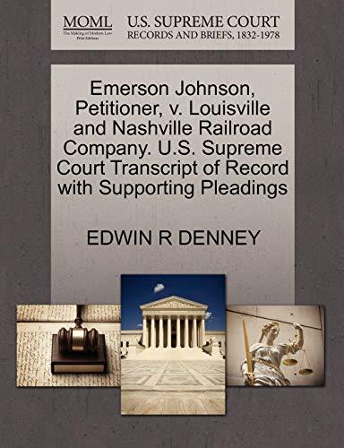 9781270496236: Emerson Johnson, Petitioner, v. Louisville and Nashville Railroad Company. U.S. Supreme Court Transcript of Record with Supporting Pleadings