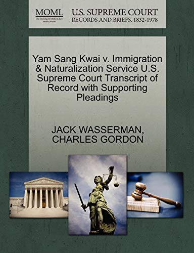 Yam Sang Kwai v. Immigration & Naturalization Service U.S. Supreme Court Transcript of Record with Supporting Pleadings (1270496344) by WASSERMAN, JACK; GORDON, CHARLES