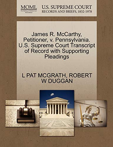 9781270497158: James R. McCarthy, Petitioner, v. Pennsylvania. U.S. Supreme Court Transcript of Record with Supporting Pleadings