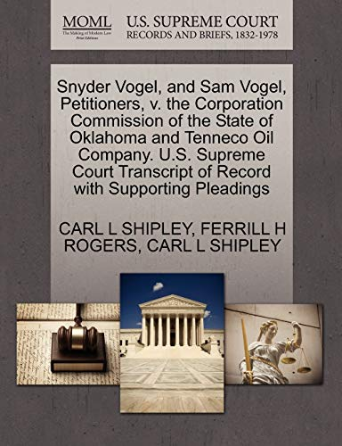 9781270499251: Snyder Vogel, and Sam Vogel, Petitioners, v. the Corporation Commission of the State of Oklahoma and Tenneco Oil Company. U.S. Supreme Court Transcript of Record with Supporting Pleadings