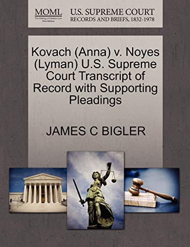9781270510796: Kovach (Anna) v. Noyes (Lyman) U.S. Supreme Court Transcript of Record with Supporting Pleadings