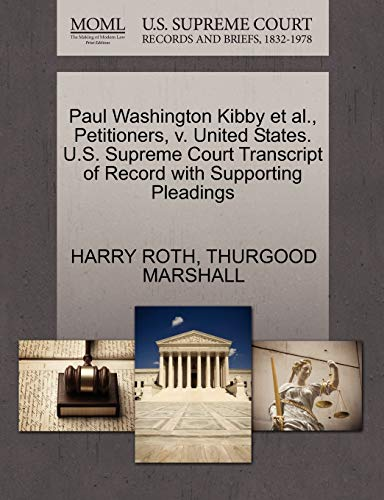 Paul Washington Kibby et al., Petitioners, v. United States. U.S. Supreme Court Transcript of ...