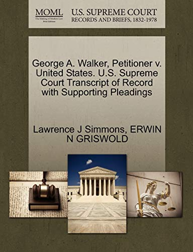 George A. Walker, Petitioner v. United States. U.S. Supreme Court Transcript of Record with ...