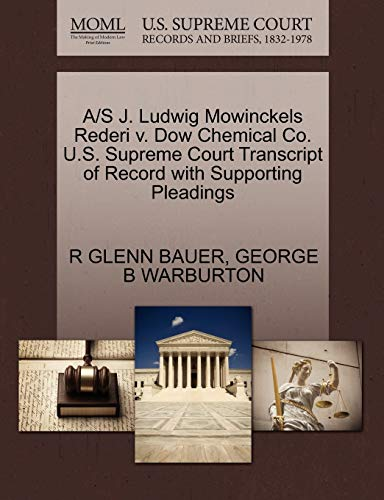 9781270515333: A/S J. Ludwig Mowinckels Rederi v. Dow Chemical Co. U.S. Supreme Court Transcript of Record with Supporting Pleadings