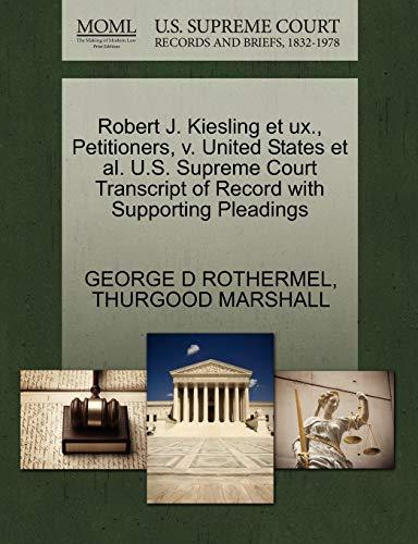 Robert J. Kiesling et ux., Petitioners, v. United States et al. U.S. Supreme Court Transcript of ...