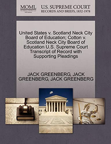 9781270521174: United States v. Scotland Neck City Board of Education; Cotton v. Scotland Neck City Board of Education U.S. Supreme Court Transcript of Record with Supporting Pleadings