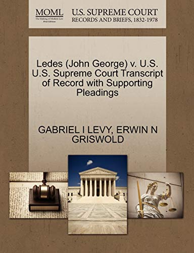 Ledes (John George) V. U.S. U.S. Supreme Court Transcript of Record with Supporting Pleadings: ...