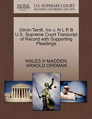 9781270522669: Gilvin-Terrill, Inc v. N L R B U.S. Supreme Court Transcript of Record with Supporting Pleadings