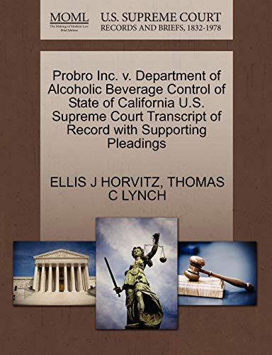 9781270525868: Probro Inc. v. Department of Alcoholic Beverage Control of State of California U.S. Supreme Court Transcript of Record with Supporting Pleadings