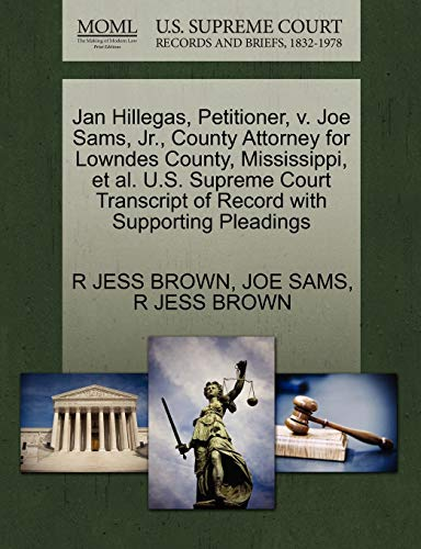 9781270530848: Jan Hillegas, Petitioner, v. Joe Sams, Jr., County Attorney for Lowndes County, Mississippi, et al. U.S. Supreme Court Transcript of Record with Supporting Pleadings