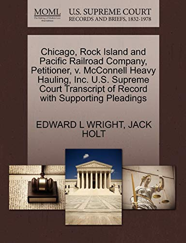 9781270531722: Chicago, Rock Island and Pacific Railroad Company, Petitioner, v. McConnell Heavy Hauling, Inc. U.S. Supreme Court Transcript of Record with Supporting Pleadings
