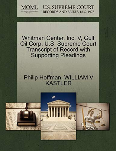 Whitman Center, Inc. V, Gulf Oil Corp. U.S. Supreme Court Transcript of Record with Supporting Pleadings (9781270532712) by Philip Hoffman; WILLIAM V KASTLER