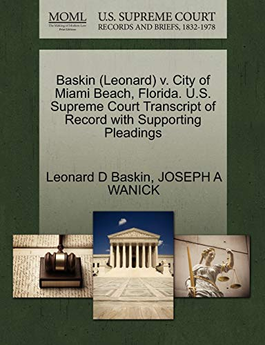 9781270538592: Baskin (Leonard) v. City of Miami Beach, Florida. U.S. Supreme Court Transcript of Record with Supporting Pleadings
