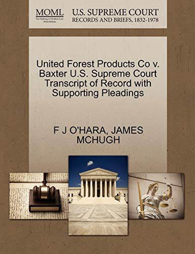 United Forest Products Co v. Baxter U.S. Supreme Court Transcript of Record with Supporting ...