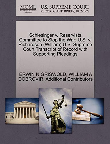 9781270541608: Schlesinger v. Reservists Committee to Stop the War; U.S. v. Richardson (William) U.S. Supreme Court Transcript of Record with Supporting Pleadings