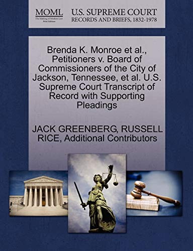 Brenda K. Monroe et al., Petitioners v. Board of Commissioners of the City of Jackson, Tennessee, et al. U.S. Supreme Court Transcript of Record with Supporting Pleadings (9781270543190) by JACK GREENBERG; RUSSELL RICE; Additional Contributors