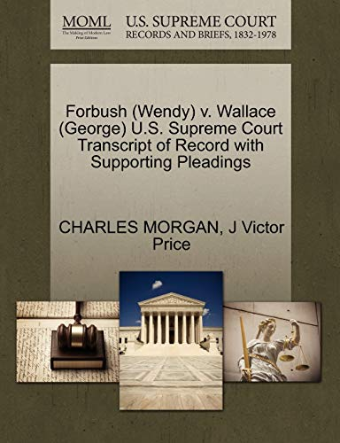 9781270543787: Forbush (Wendy) v. Wallace (George) U.S. Supreme Court Transcript of Record with Supporting Pleadings