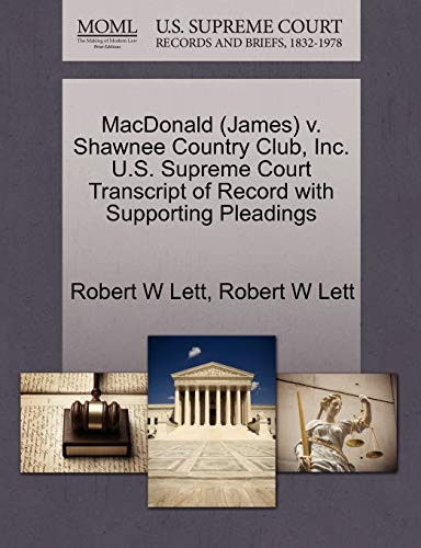 9781270550020: MacDonald (James) v. Shawnee Country Club, Inc. U.S. Supreme Court Transcript of Record with Supporting Pleadings
