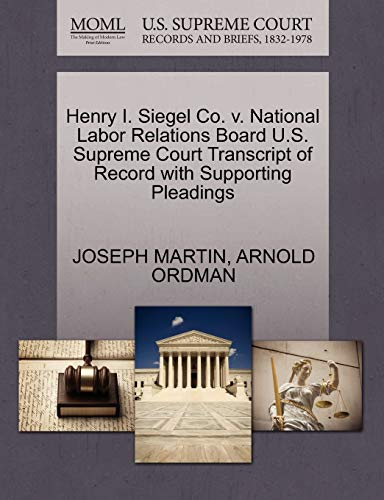 9781270550433: Henry I. Siegel Co. v. National Labor Relations Board U.S. Supreme Court Transcript of Record with Supporting Pleadings